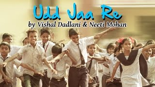 Udd Jaa Re (Original) by Vishal Dadlani & Neeti Mohan | Being Indian Music