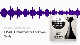Interview with Grandmaster Loek Van Wely- from the Perpetual Chess Podcast Episode 43