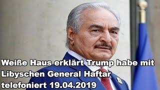 Weiße Haus erklärt Trump habe mit Libyschen General Haftar telefoniert 19.04.2019