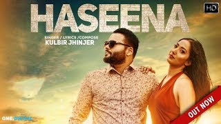 HASEENA - KULBIR JHINJER (Full Song) Deep Jandu | Sukh Sanghera | Punjabi Songs | High Speed Records