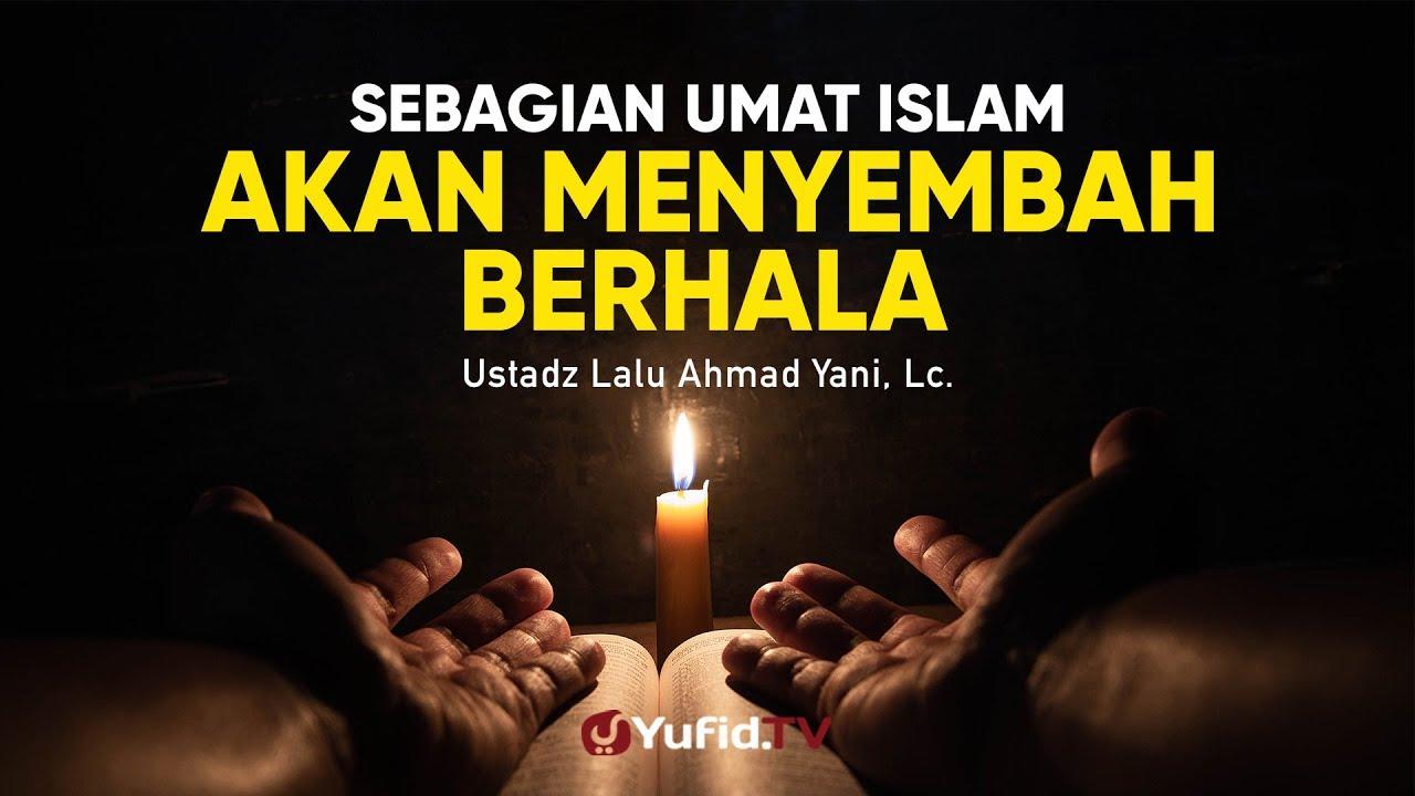 Ceramah Agama: Sebagian Ummat Islam akan Menyembah Berhala - Ustadz Lalu Ahmad Yani, Lc.