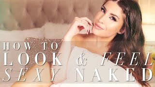 How to Look & Feel More Sexy & Confident NAKED | MissJessicaHarlow
