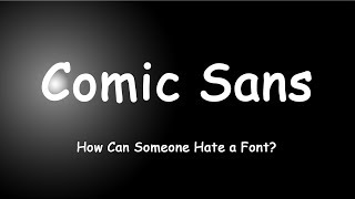 Comic Sans - How Can Someone Hate a Font?