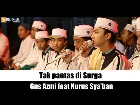 """""""Merinding """" TAK PANTAS DI SURGA - Gus Azmi ft Nurus Sya'ban. HD dan Lirik."""