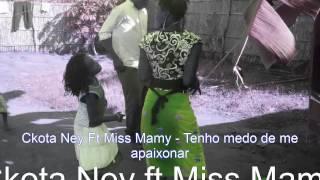 Ckota Ney ft Miss Mamy - Tenho medo de amar