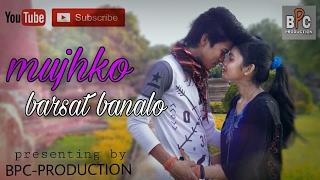 Mujhko Barsat Banalo    Hindi Romantic Song 2017    Full HD 1080p