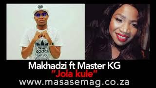Makhadzi 2018 Songs Download and ft Master KG-Jola kule