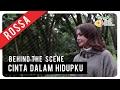 Rossa - Cinta Dalam Hidupku   Behind The Scene