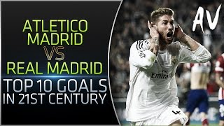 Atletico Madrid vs Real Madrid • Top 10 Goals In 21st Century