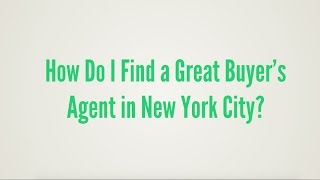 How To Find A Great Buyers Agent in NYC - Choosing a Buyer's Agent in New York City