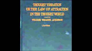 Thought Vibration, or The Law of Attraction in the Thought World