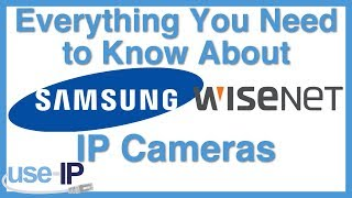 Everything You Need to Know About Samsung Wisenet IP Cameras
