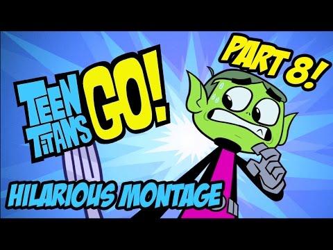 Teen Titans Go! - Hilarious Montage Part 8
