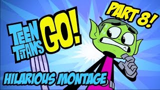 Teen Titans Go! - Hilarious Montage Part 8