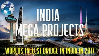 INDIAs Biggest MEGAPROJECTS Future Infrastructures in 2017