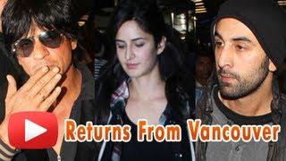 Shahrukh Khan,Ranbir Kapoor & Katrina kaif Returns From Vancouver