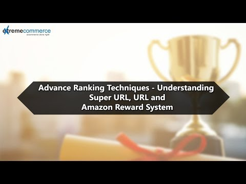 Advance Ranking Techniques - Understanding Super URL, URL and Amazon Reward System