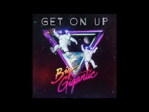 Big Gigantic - Get On Up Mp3