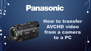 Panasonic Camera - How to transfer AVCHD Video to a PC