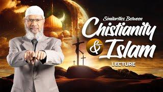 SIMILARITIES BETWEEN CHRISTIANITY AND ISLAM | LECTURE | DR ZAKIR NAIK