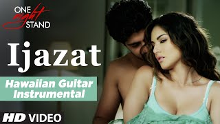 IJAZAT: ONE NIGHT STAND | Sunny Leone, Tanuj Virwani (Hawaiian Guitar) Instrumental  || T-Series
