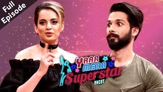 Shahid & Kangana On Yaar Mera Superstar | Full Episode
