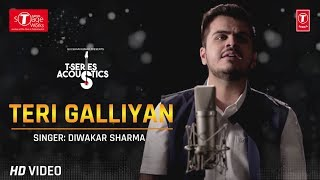 Teri Galliyan Song: Diwakar Sharma (Cover Song) T-Series Acoustics | Ek Villan