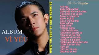 Nếu yêu mà cứ yêu xa tới chân trời nào cũng yêu thì nghe  album Kasim Hoàng Vũ đi hay lắm !