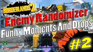 Borderlands 2 | Enemy Randomizer Funny Moments And Drops #2