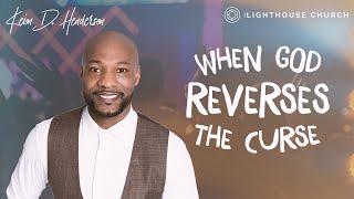 When God reverses the curse | Pastor Keion Henderson