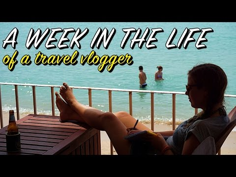 A Week In The Life Of A Travel Vlogger