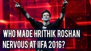 Who made Hrithik Roshan NERVOUS at IIFA 2016?