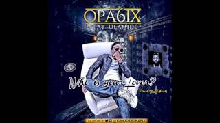 OPA 6IX FT OLAMIDE  - WHO'S YOUR LOVER