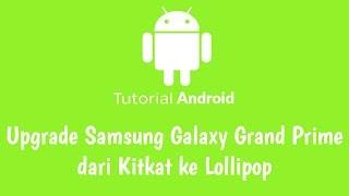Cara Upgrade Samsung Galaxy Grand Prime dari Kitkat 4.4.4 ke Lollipop 5.0.2