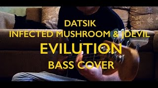 t-imotion - DATSIK, INFECTED MUSHROOM & JDEVIL - EVILUTION (Bass Cover)