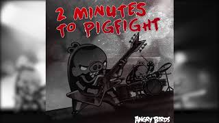 Angry Birds - 2 Minutes to Pigfight // Official Evolution Soundtrack