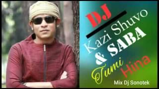 Tumi Hina - Kazi Shuvo Saba- Mix Dj Sonotek