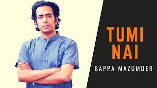 Tumi Nai | Bappa Mazumder | Bangla New Song | 2016