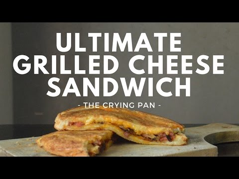 ULTIMATE GRILLED CHEESE SANDWICH Recipe | THE CRYING PAN