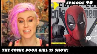 DEADPOOL Movie Review ► Episode 90: The Comic Book Girl 19 Show