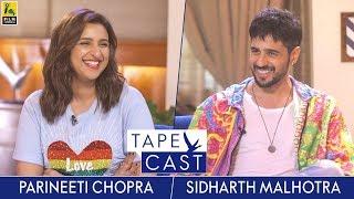 Parineeti Chopra and Sidharth Malhotra | TapeCast Season 2 | Finale Episode