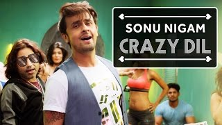 Sonu Nigam | Crazy Dil | Brand New Song