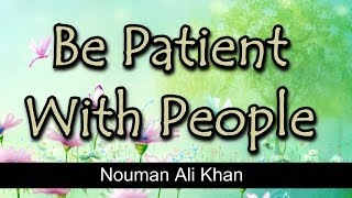 Be Patient With People - Nouman Ali Khan