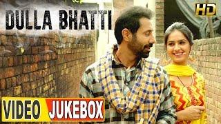 Dulla Bhatti ● Video JUKEBOX ● New Punjabi Movies 2016 ● Lokdhun Punjabi