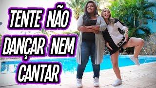 TENTE NÃO CANTAR E NEM DANÇAR !!!