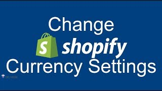 How to change currency settings to support Multiple Currency Conversion   Shopify 2017
