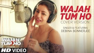 Wajah Tum Ho Song  (Video) | Cover Version |  Debina Bonnerjee | T-Series
