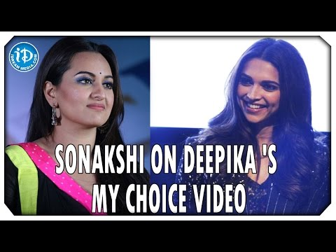 Sonakshi Sinha Reacts on Deepika Padukone's My Choice Video