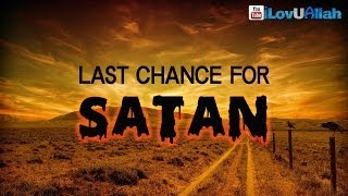 Last Chance For Satan ᴴᴰ | Islamic Reminder