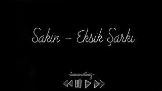 Sakin - Eksik Şarkı Lyrics